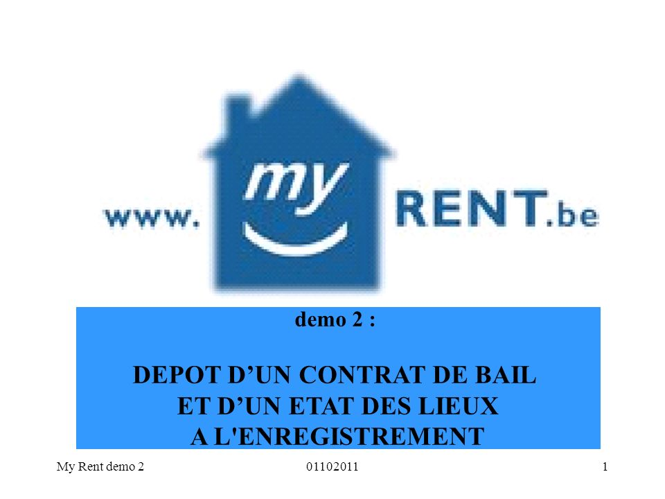 My Rent demo 2011020111 demo 2 : DEPOT DUN CONTRAT DE BAIL ET DUN ETAT DES LIEUX A L'ENREGISTREMENT
