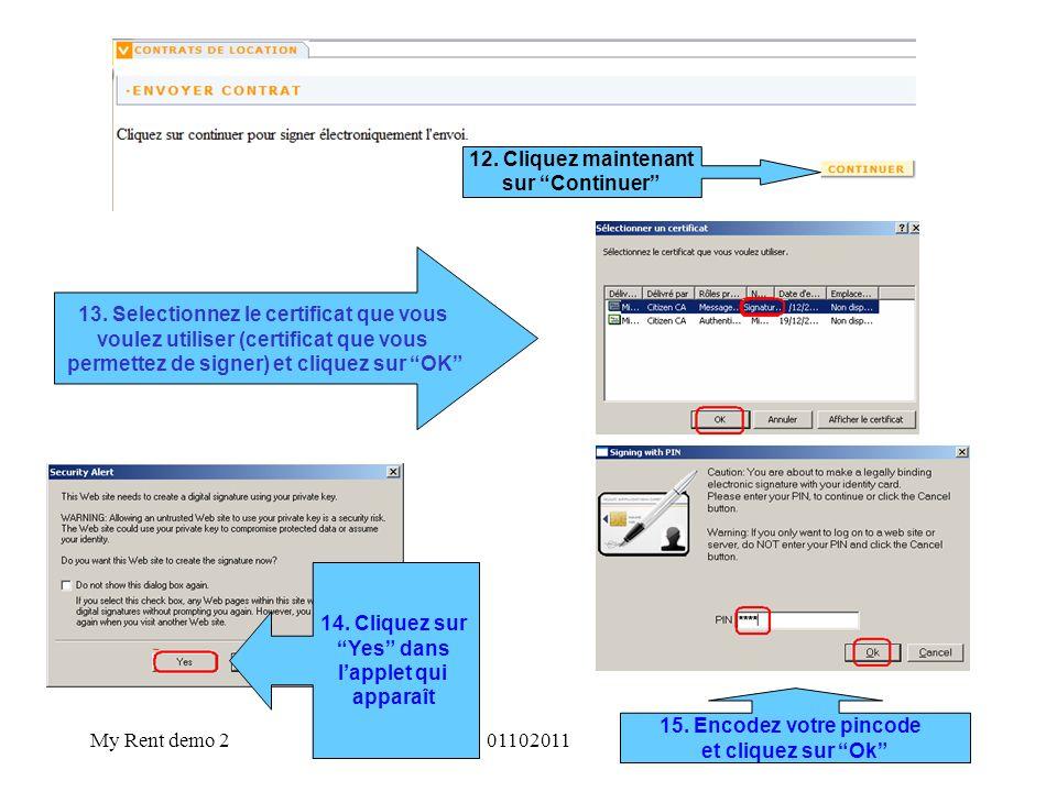 My Rent demo 20110201112 13. Selectionnez le certificat que vous voulez utiliser (certificat que vous permettez de signer) et cliquez sur OK 14. Cliqu