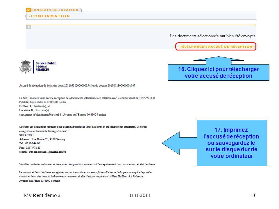 My Rent demo 20110201113 16. Cliquez ici pour télécharger votre accusé de réception 17. Imprimez laccusé de réception ou sauvegardez le sur le disque