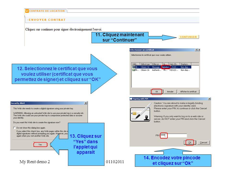 My Rent demo 20110201120 12. Selectionnez le certificat que vous voulez utiliser (certificat que vous permettez de signer) et cliquez sur OK 13. Cliqu