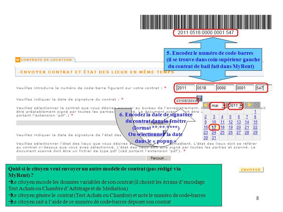 My Rent demo 2011020118 5. Encodez le numéro de code-barres (il se trouve dans coin supérieur gauche du contrat de bail fait dans MyRent) 6. Encodez l