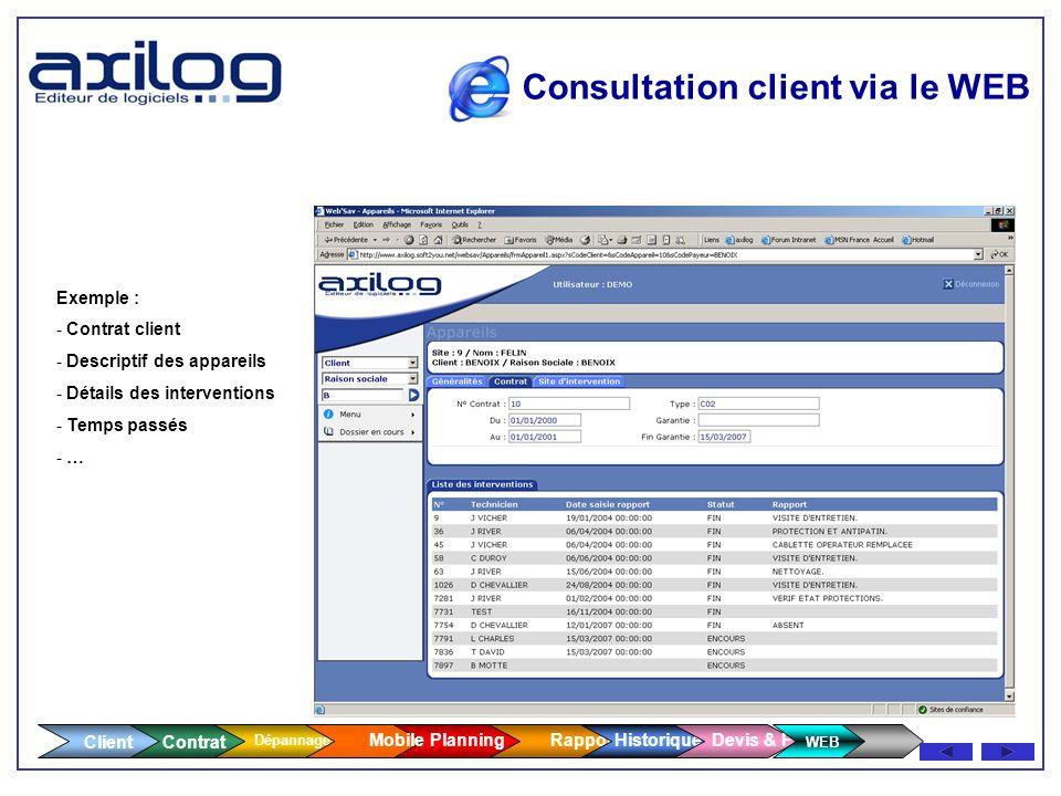 Client Contrat Dépannage Consultation client via le WEB Cet accès permet au client via un nom dutilisateur et un mot de passe de consulter les informa