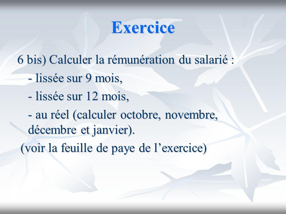 Exercice 6 bis) Calculer la rémunération du salarié : - lissée sur 9 mois, - lissée sur 12 mois, - au réel (calculer octobre, novembre, décembre et ja