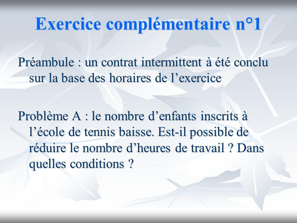 Exercice complémentaire n°1 Préambule : un contrat intermittent à été conclu sur la base des horaires de lexercice Problème A : le nombre denfants ins