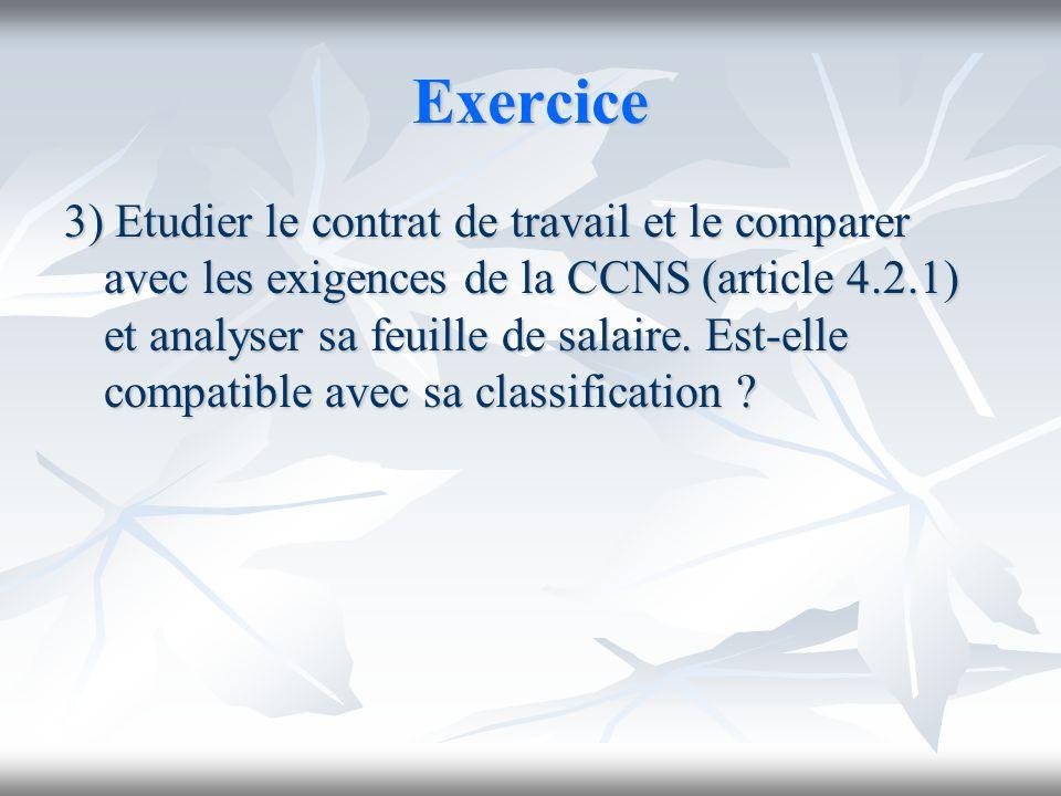 Exercice 3) Etudier le contrat de travail et le comparer avec les exigences de la CCNS (article 4.2.1) et analyser sa feuille de salaire. Est-elle com