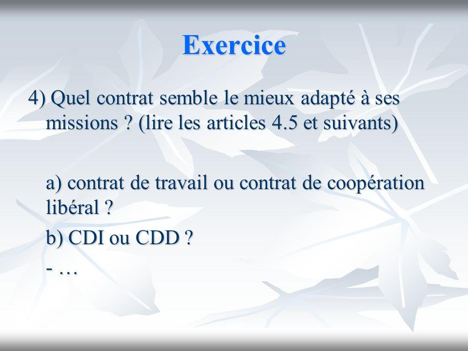 Exercice 4) Quel contrat semble le mieux adapté à ses missions ? (lire les articles 4.5 et suivants) a) contrat de travail ou contrat de coopération l