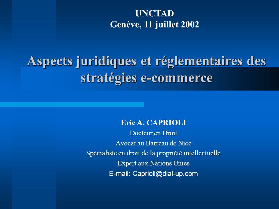 Aspects juridiques et réglementaires des stratégies e-commerce Eric A. CAPRIOLI Docteur en Droit Avocat au Barreau de Nice Spécialiste en droit de la
