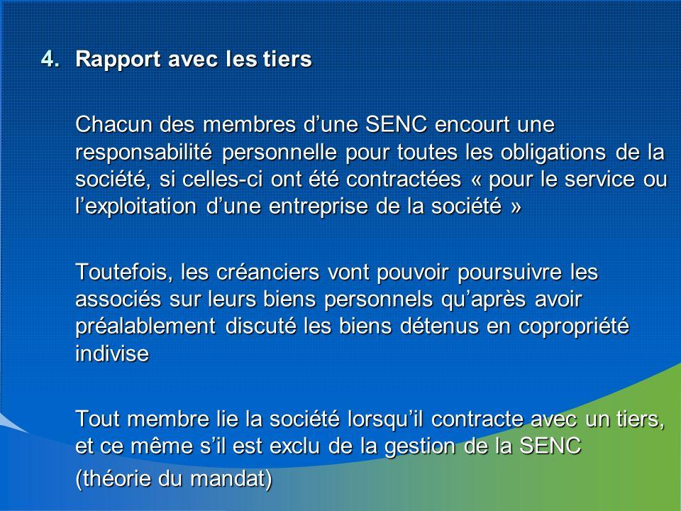 4.Rapport avec les tiers Chacun des membres dune SENC encourt une responsabilité personnelle pour toutes les obligations de la société, si celles-ci o