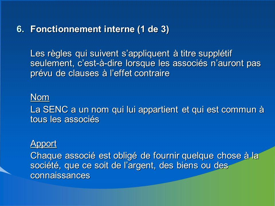 6.Fonctionnement interne (1 de 3) Les règles qui suivent sappliquent à titre supplétif seulement, cest-à-dire lorsque les associés nauront pas prévu d