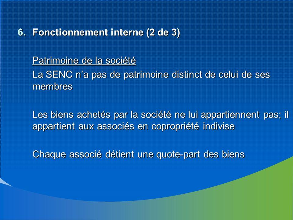 6.Fonctionnement interne (2 de 3) Patrimoine de la société La SENC na pas de patrimoine distinct de celui de ses membres Les biens achetés par la soci