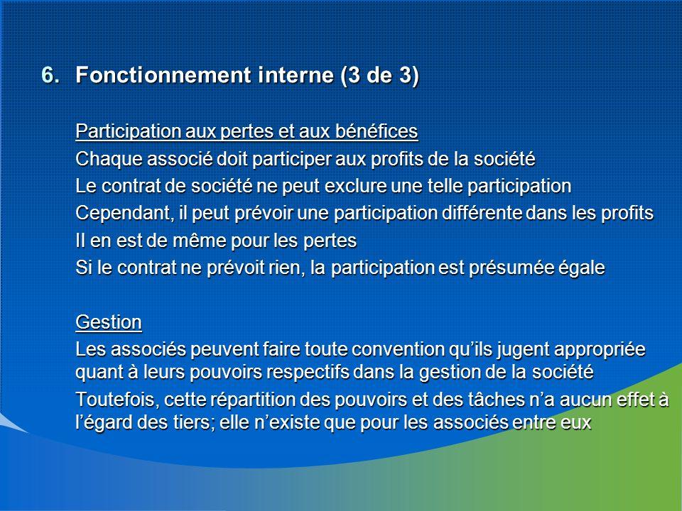 6.Fonctionnement interne (3 de 3) Participation aux pertes et aux bénéfices Chaque associé doit participer aux profits de la société Le contrat de soc