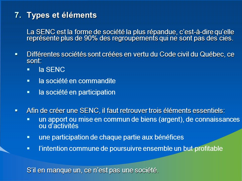 7.Types et éléments La SENC est la forme de société la plus répandue, cest-à-dire quelle représente plus de 90% des regroupements qui ne sont pas des cies.