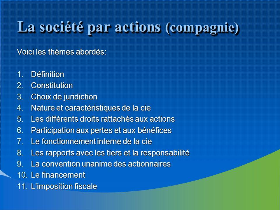 La société par actions (compagnie) Voici les thèmes abordés: 1.Définition 2.Constitution 3.Choix de juridiction 4.Nature et caractéristiques de la cie