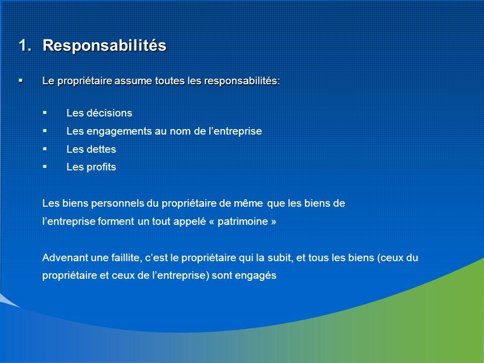 1.Responsabilités Le propriétaire assume toutes les responsabilités: Le propriétaire assume toutes les responsabilités: Les décisions Les engagements