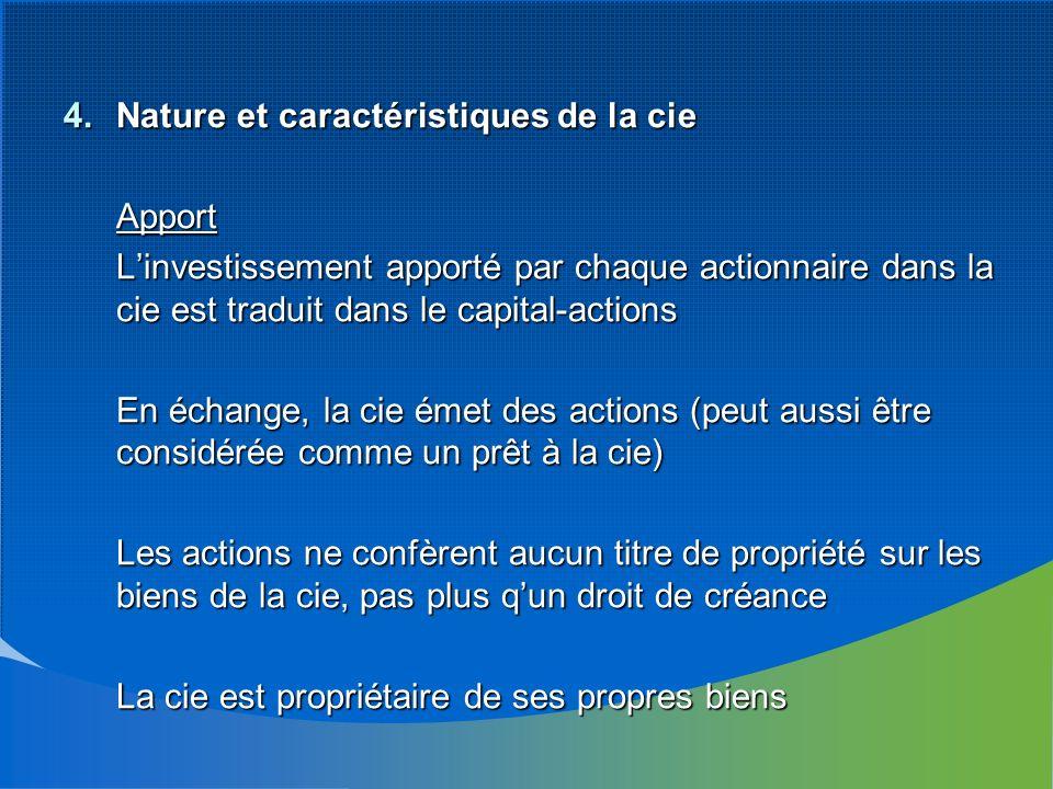 4.Nature et caractéristiques de la cie Apport Linvestissement apporté par chaque actionnaire dans la cie est traduit dans le capital-actions En échang