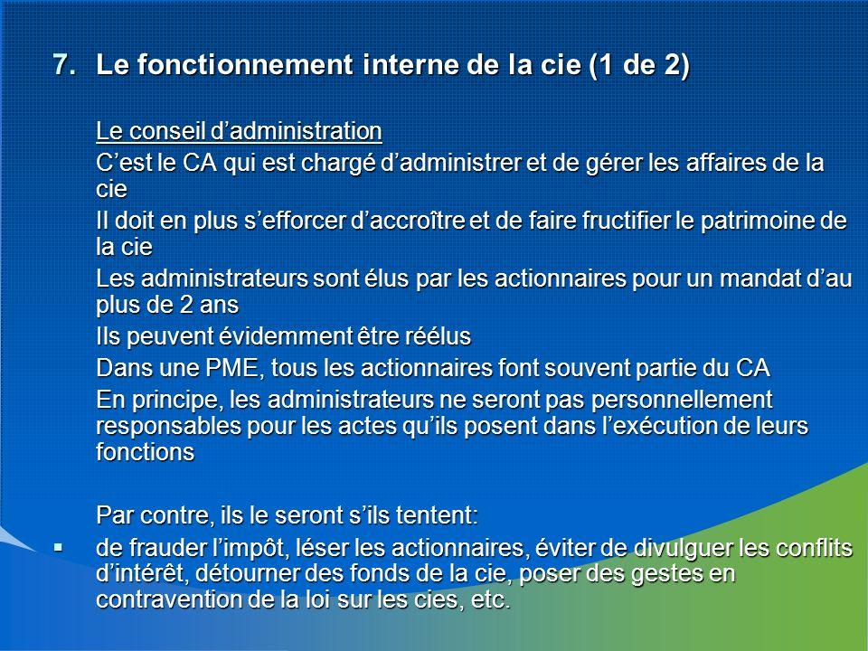 7.Le fonctionnement interne de la cie (1 de 2) Le conseil dadministration Cest le CA qui est chargé dadministrer et de gérer les affaires de la cie Il