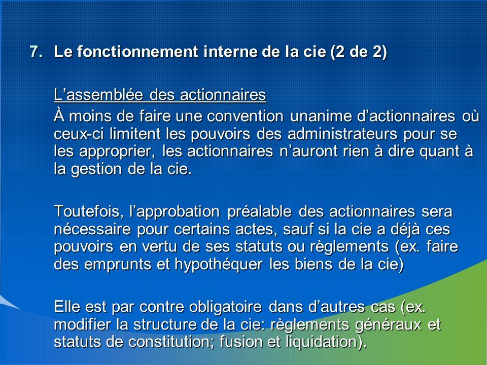 7.Le fonctionnement interne de la cie (2 de 2) Lassemblée des actionnaires À moins de faire une convention unanime dactionnaires où ceux-ci limitent l