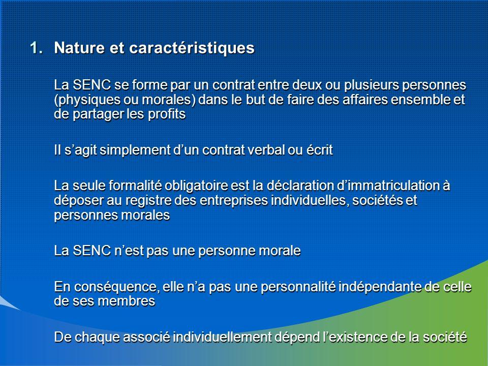 1.Nature et caractéristiques La SENC se forme par un contrat entre deux ou plusieurs personnes (physiques ou morales) dans le but de faire des affaire