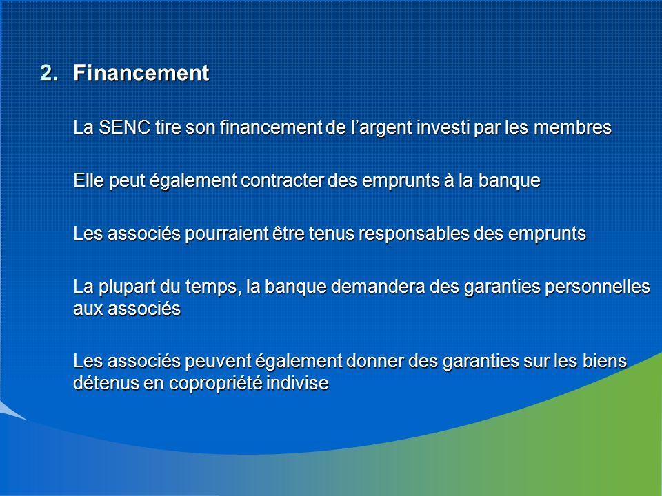 2.Financement La SENC tire son financement de largent investi par les membres Elle peut également contracter des emprunts à la banque Les associés pou