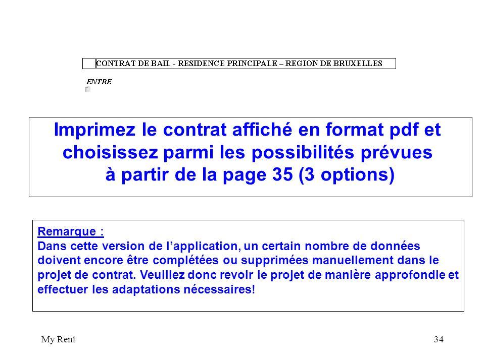 My Rent34 Imprimez le contrat affiché en format pdf et choisissez parmi les possibilités prévues à partir de la page 35 (3 options) Remarque : Dans cette version de lapplication, un certain nombre de données doivent encore être complétées ou supprimées manuellement dans le projet de contrat.