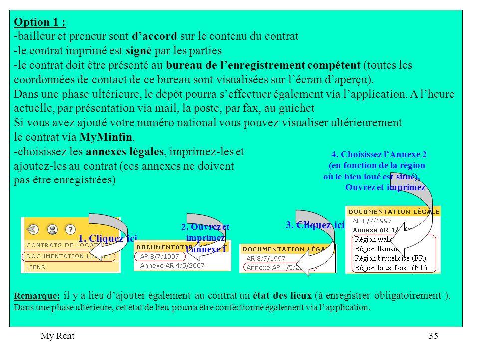 My Rent35 Option 1 : -bailleur et preneur sont daccord sur le contenu du contrat -le contrat imprimé est signé par les parties -le contrat doit être présenté au bureau de lenregistrement compétent (toutes les coordonnées de contact de ce bureau sont visualisées sur lécran daperçu).