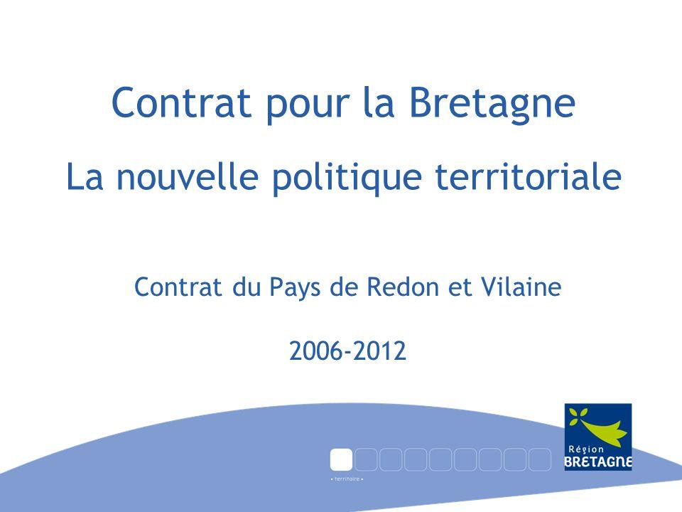Contrat pour la Bretagne La nouvelle politique territoriale Contrat du Pays de Redon et Vilaine 2006-2012