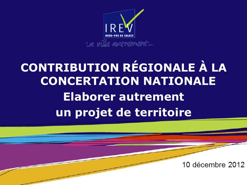 CONTRIBUTION RÉGIONALE À LA CONCERTATION NATIONALE Elaborer autrement un projet de territoire 10 décembre 2012