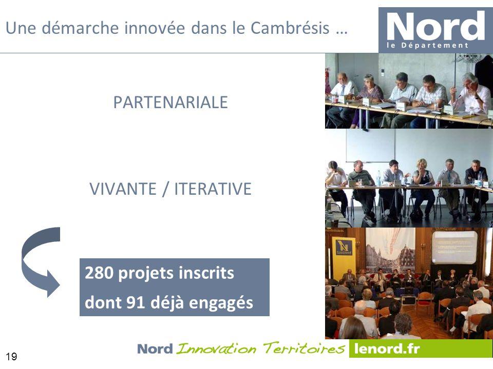 19 PARTENARIALE VIVANTE / ITERATIVE Une démarche innovée dans le Cambrésis … 280 projets inscrits dont 91 déjà engagés