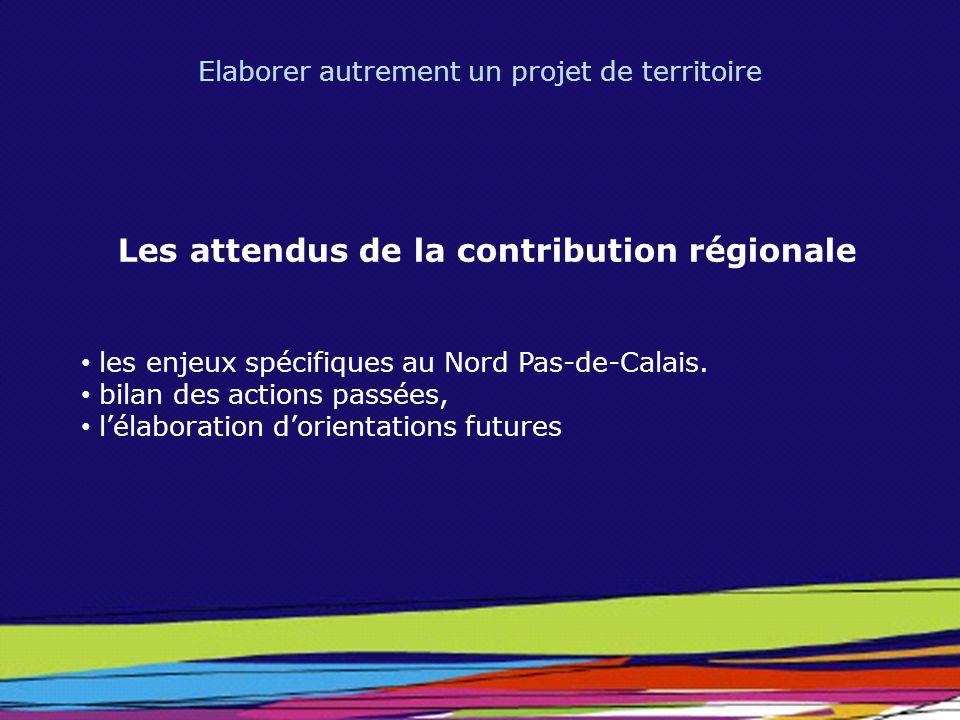 Elaborer autrement un projet de territoire Les attendus de la contribution régionale les enjeux spécifiques au Nord Pas-de-Calais. bilan des actions p