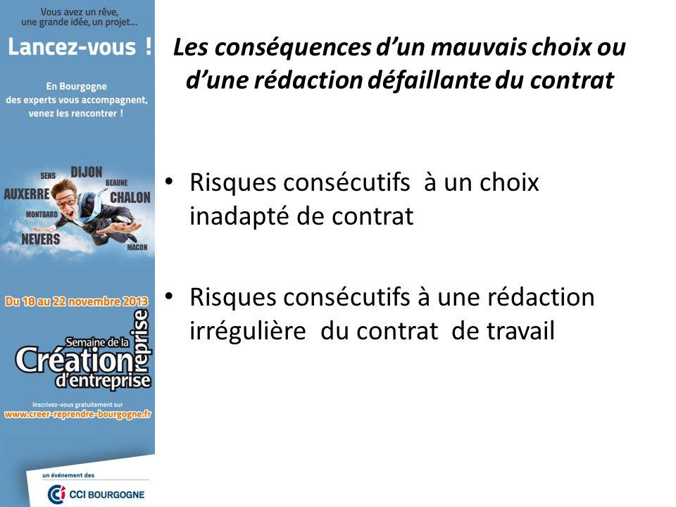 Les conséquences dun mauvais choix ou dune rédaction défaillante du contrat Risques consécutifs à un choix inadapté de contrat Risques consécutifs à une rédaction irrégulière du contrat de travail