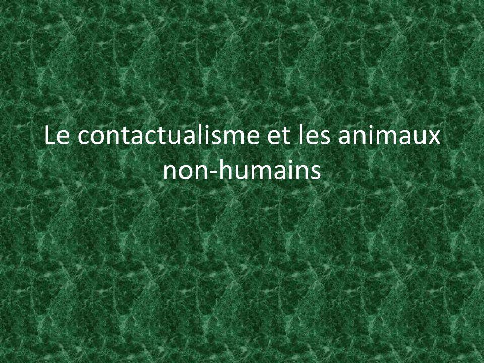 2) Les difficultés conceptuelles du contractualisme à légard des animaux non humains A) Rawls 1) Pour quun contractant puisse se mettre dans la position dun animal dans le but de défendre ses intérêts, la personne en questions doit avoir des préconceptions morales à légard des animaux.