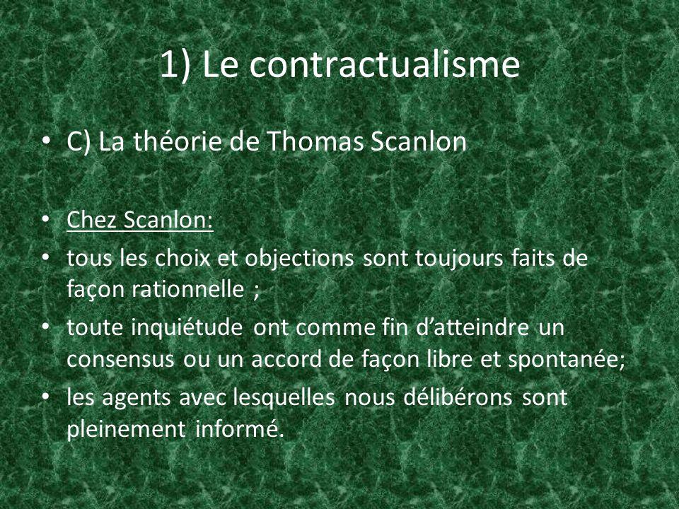 1) Le contractualisme C) La théorie de Thomas Scanlon Chez Scanlon: tous les choix et objections sont toujours faits de façon rationnelle ; toute inqu