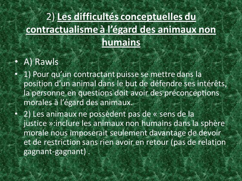 2) Les difficultés conceptuelles du contractualisme à légard des animaux non humains A) Rawls 1) Pour quun contractant puisse se mettre dans la positi