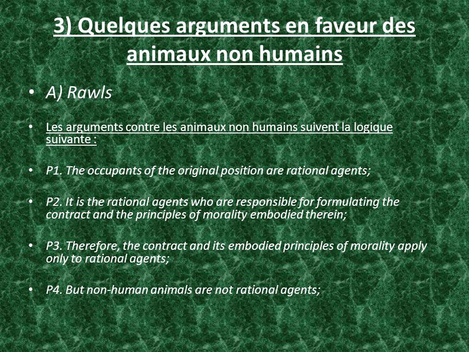 3) Quelques arguments en faveur des animaux non humains A) Rawls Les arguments contre les animaux non humains suivent la logique suivante : P1. The oc