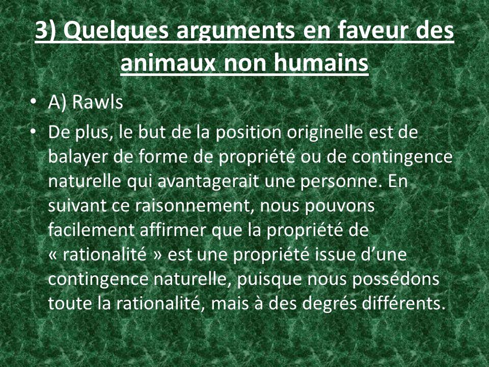 3) Quelques arguments en faveur des animaux non humains A) Rawls De plus, le but de la position originelle est de balayer de forme de propriété ou de