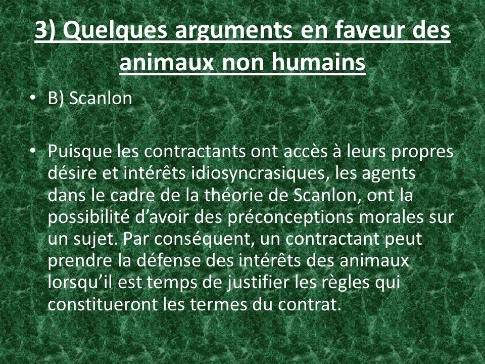 3) Quelques arguments en faveur des animaux non humains B) Scanlon Puisque les contractants ont accès à leurs propres désire et intérêts idiosyncrasiq