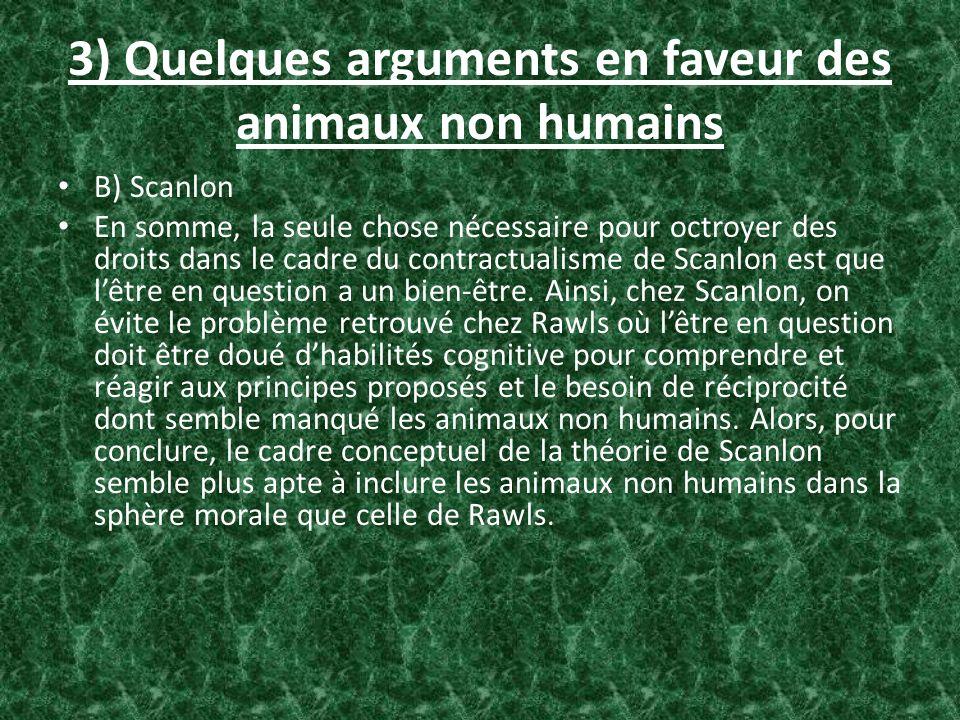 3) Quelques arguments en faveur des animaux non humains B) Scanlon En somme, la seule chose nécessaire pour octroyer des droits dans le cadre du contr