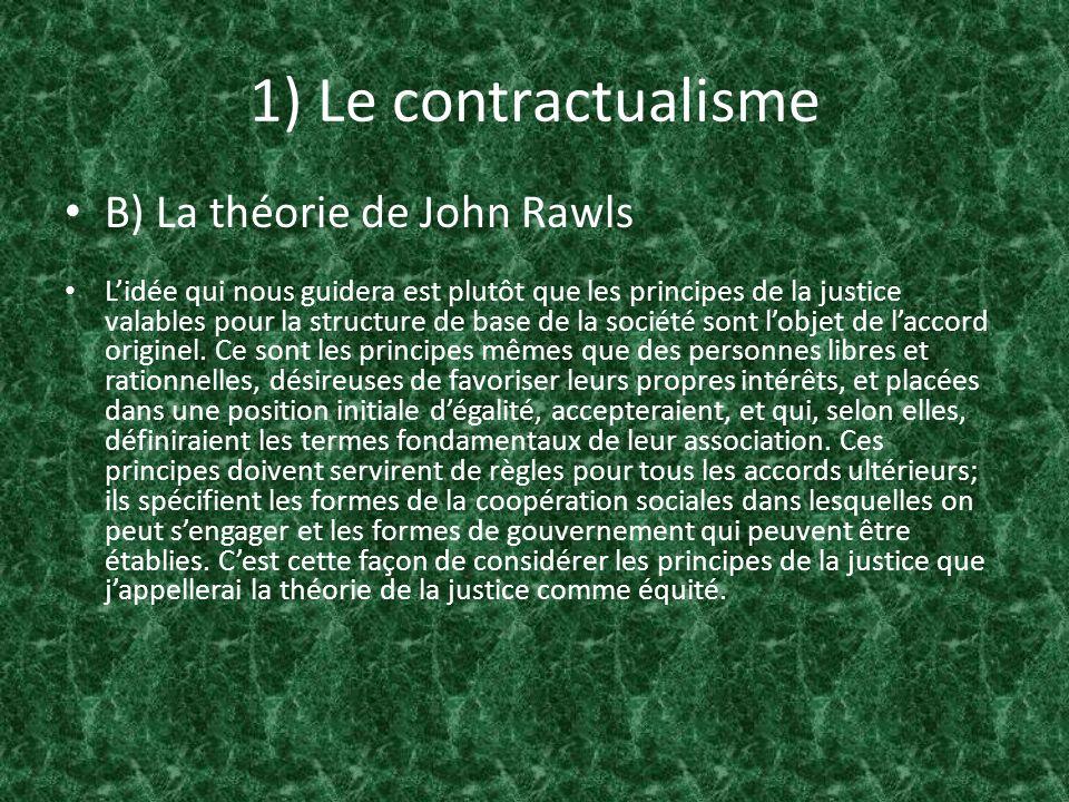 1) Le contractualisme B) La théorie de John Rawls Lidée qui nous guidera est plutôt que les principes de la justice valables pour la structure de base