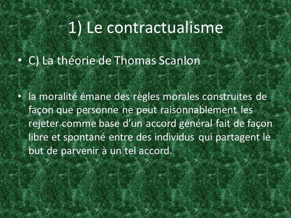 1) Le contractualisme C) La théorie de Thomas Scanlon la moralité émane des règles morales construites de façon que personne ne peut raisonnablement l