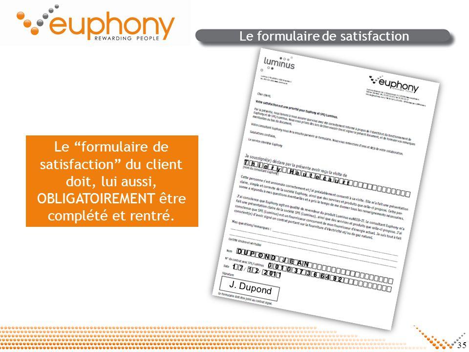 35 Le formulaire de satisfaction du client doit, lui aussi, OBLIGATOIREMENT être complété et rentré. J. Dupond D U P O N D J E A N 0 0 1 0 3 7 3 6 6 4