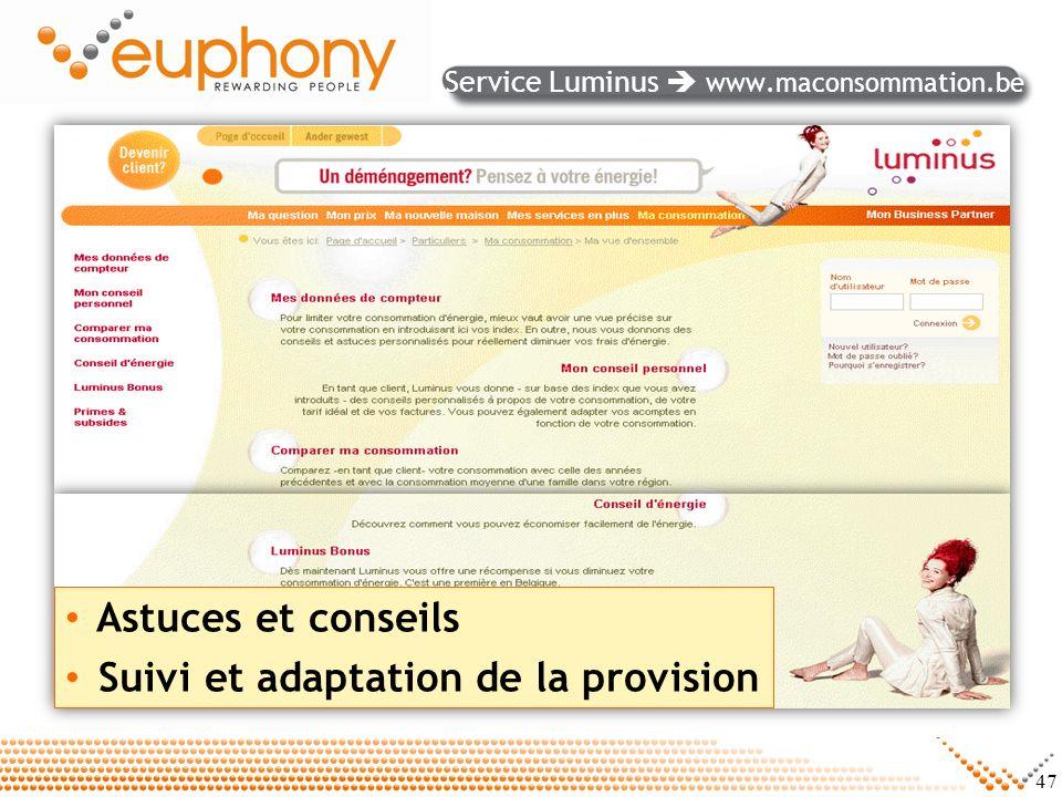 47 Astuces et conseils Suivi et adaptation de la provision Service Luminus www.maconsommation.be