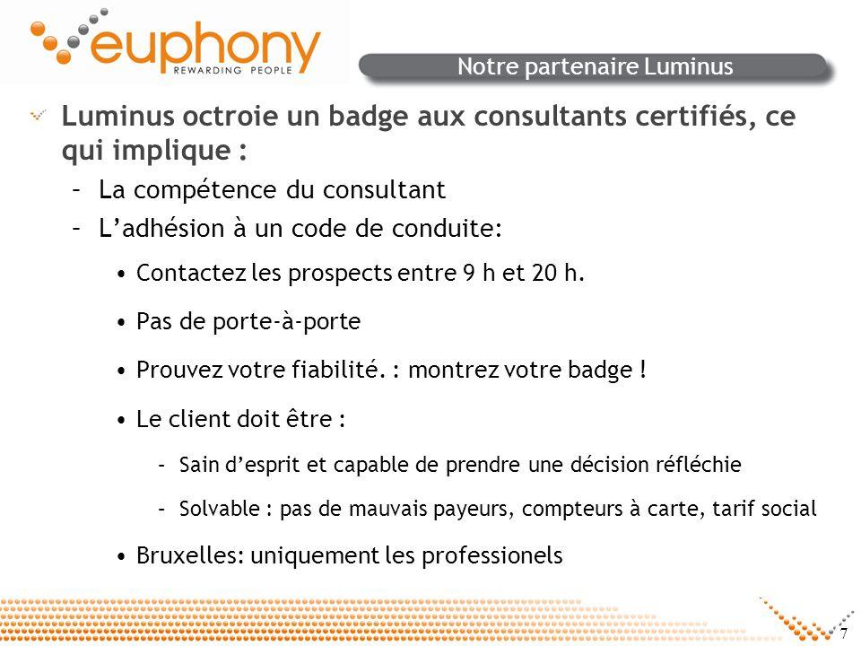 7 Notre partenaire Luminus Luminus octroie un badge aux consultants certifiés, ce qui implique : –La compétence du consultant –Ladhésion à un code de