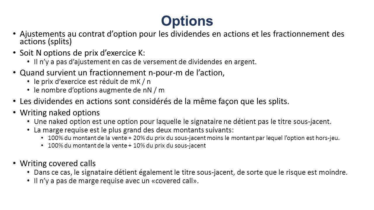 Options Ajustements au contrat doption pour les dividendes en actions et les fractionnement des actions (splits) Soit N options de prix dexercice K: Il ny a pas dajustement en cas de versement de dividendes en argent.