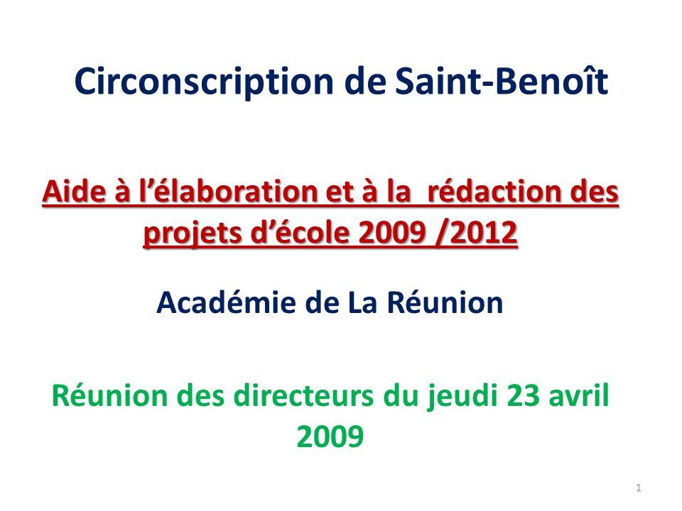 Circonscription de Saint-Benoît Aide à lélaboration et à la rédaction des projets décole 2009 /2012 Académie de La Réunion Réunion des directeurs du j