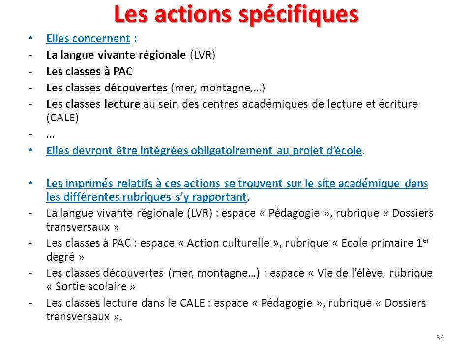 Les actions spécifiques Elles concernent : -La langue vivante régionale (LVR) -Les classes à PAC -Les classes découvertes (mer, montagne,…) -Les class