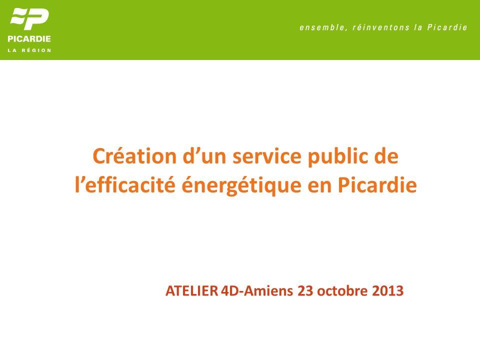 Création dun service public de lefficacité énergétique en Picardie ATELIER 4D-Amiens 23 octobre 2013