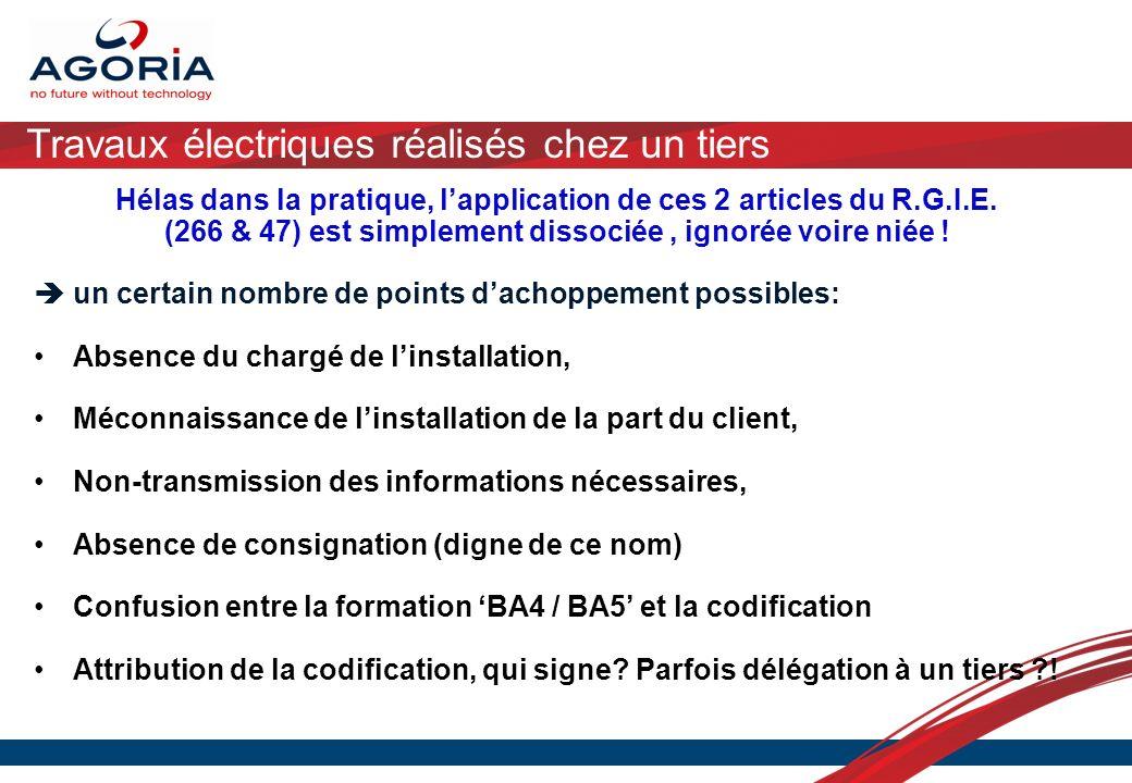 Travaux électriques réalisés chez un tiers Hélas dans la pratique, lapplication de ces 2 articles du R.G.I.E. (266 & 47) est simplement dissociée, ign
