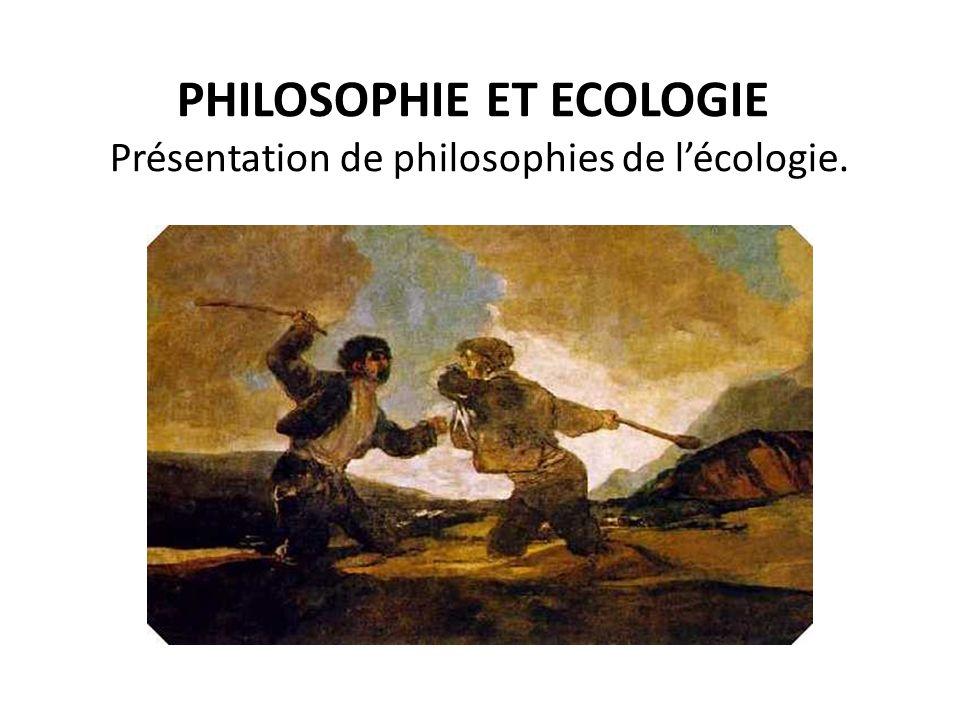 PHILOSOPHIE ET ECOLOGIE Présentation de philosophies de lécologie.