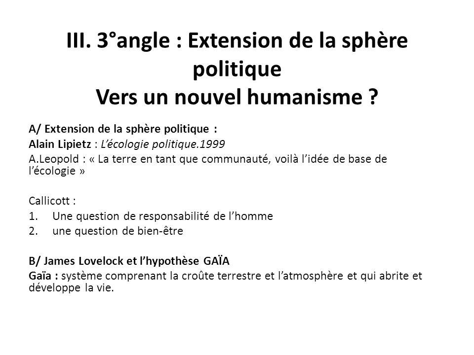 III. 3°angle : Extension de la sphère politique Vers un nouvel humanisme ? A/ Extension de la sphère politique : Alain Lipietz : Lécologie politique.1