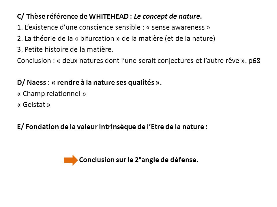 C/ Thèse référence de WHITEHEAD : Le concept de nature. 1. Lexistence dune conscience sensible : « sense awareness » 2. La théorie de la « bifurcation